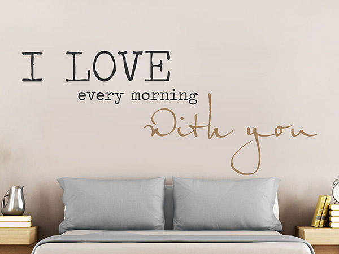 wandtattoo i love every morning von. Black Bedroom Furniture Sets. Home Design Ideas